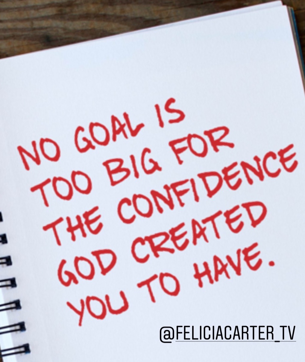 No goal is too big for the confidence God created you to have