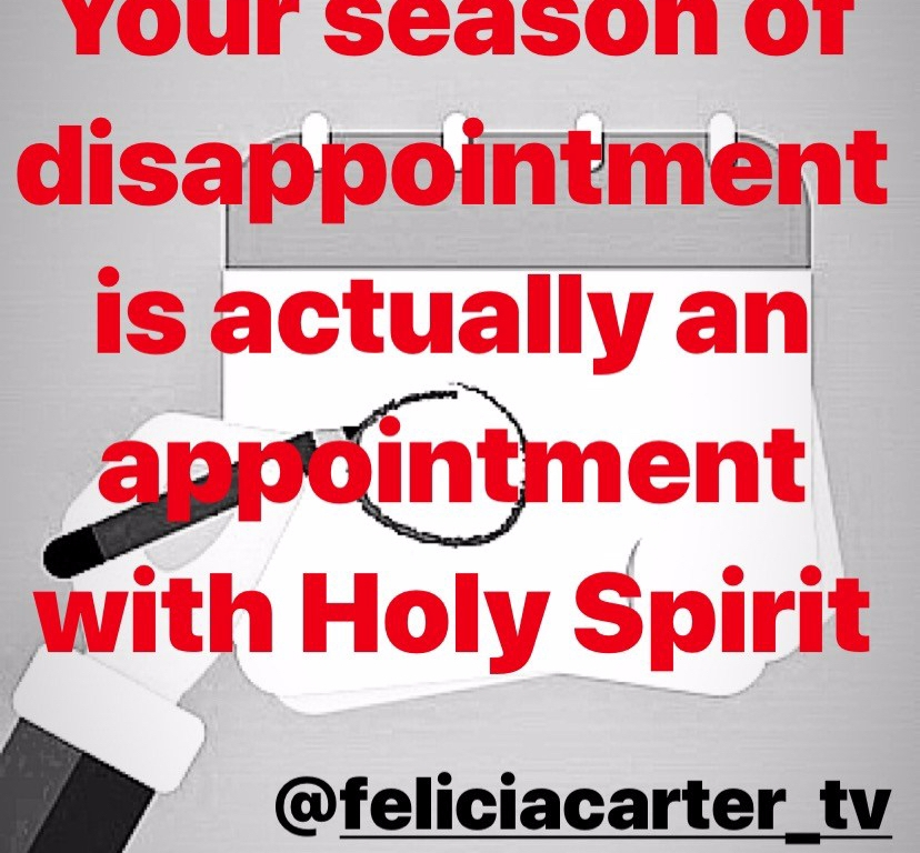 Your season of disappointment is actually an appointment with Holy Spirit